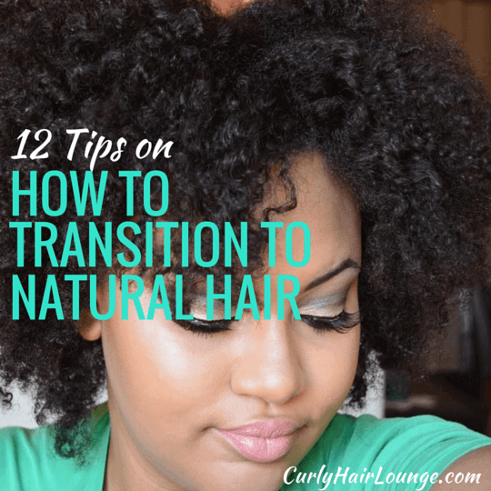 12 Tips On How To Transition To Natural Hair