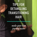 5 Tips For Detangling Transitioning Hair