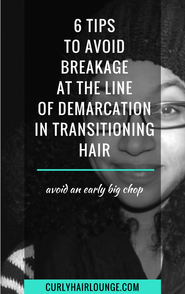 6 tips to avoid breakage at the line of demarcation in transitioning hair