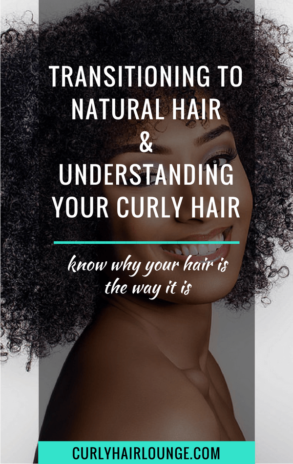 Transitioning To Natural Hair and Understanding Your Curly Hair
