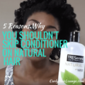 5 Reasons Why You Shouldn't Skip Conditioner On Natural hair