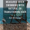 Protective Measures When Simming WIth Natural Or Transitioning Hair