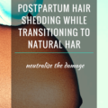 How To Counteract Postpartum Hair Shedding While Transitioning To Natural Hair