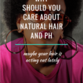 Why Should You Care About Natural Hair And pH