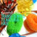 Essentials When Transitioning To Natural Hair