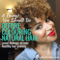 6 Things You Should Do Before Colouring Natural Hair