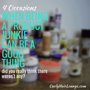 4 Occasions When Being A Product Junkie Can Be A Good Thing