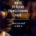 6 Ways To Blend Transitioning Hair