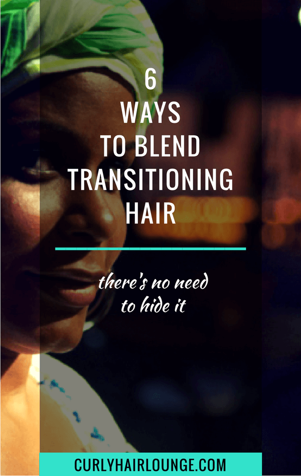 6 Ways To Blend Transitioning Hair