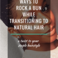 5 ways to rock a bun hairstyle while transitioning