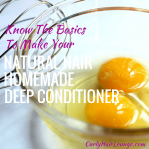 Know The Basics To Make Your Natural Hair Homemade Deep Conditioner
