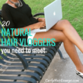 20 Natural Hair Vloggeers You Need To Meet