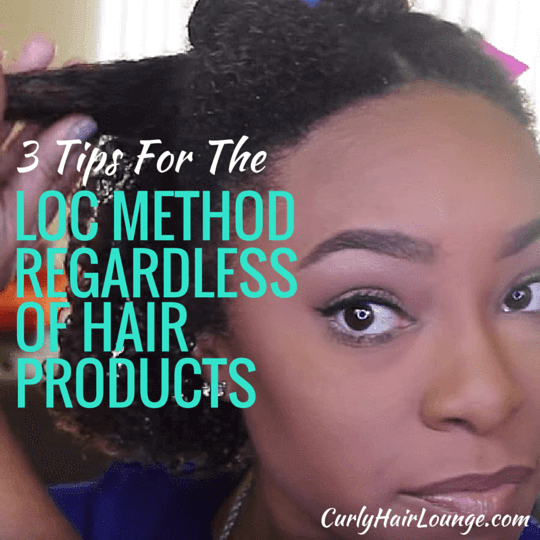 3 Tips For The LOC Method Regardless of Hair Product