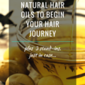 3 Best Natural Hair Oils To Begin Your Hair Journey