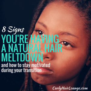 8 Signs You Are Having A Natural Hair Meltdown And How To Stay Motivated