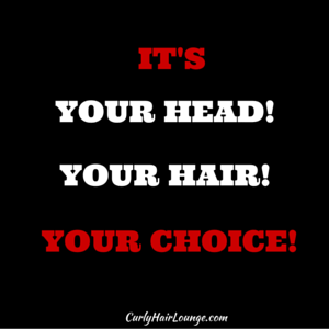 It is Your head, your hair, yur choice