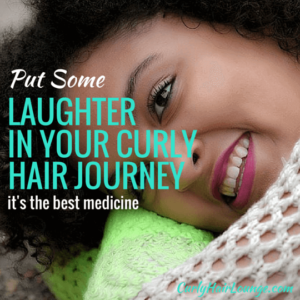 Put Some Laughter In Your Curly Hair Journey