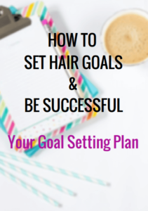 How To Set Hair Goals & Be Successful - Your Goal Setting Plan