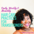 Hair Care Practices For Transitioners