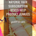 4 Ways Natural Hair Subscription Boxes Can Help Product Junkies
