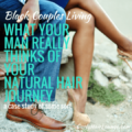 What Your Man Really Thinks About Your Natural Hair Journey