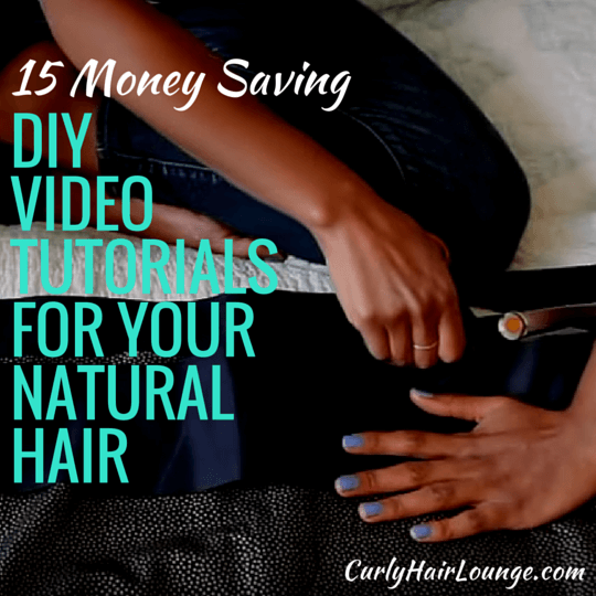 15 Money Saving DIY Video Tutorials For Your Natural Hair
