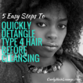 5 Easy Steps To Quickly Detangle Type 4 Hair Before Cleansing
