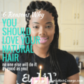 6 Reasons Why You Should Love Your Natural Hair