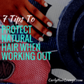 7 Tips To Protect Natural Hair When Working Out