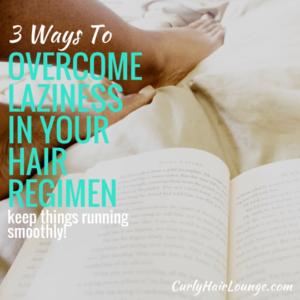 3 Ways To Overcome Laziness In Your Hair Regimen