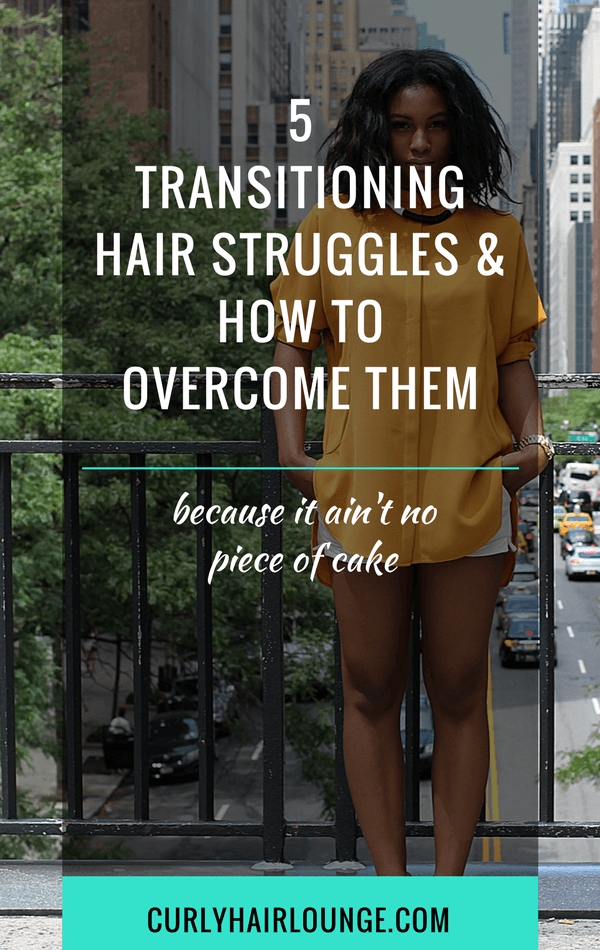 5 Transitioning Hair Struggles and How to Overcome Them