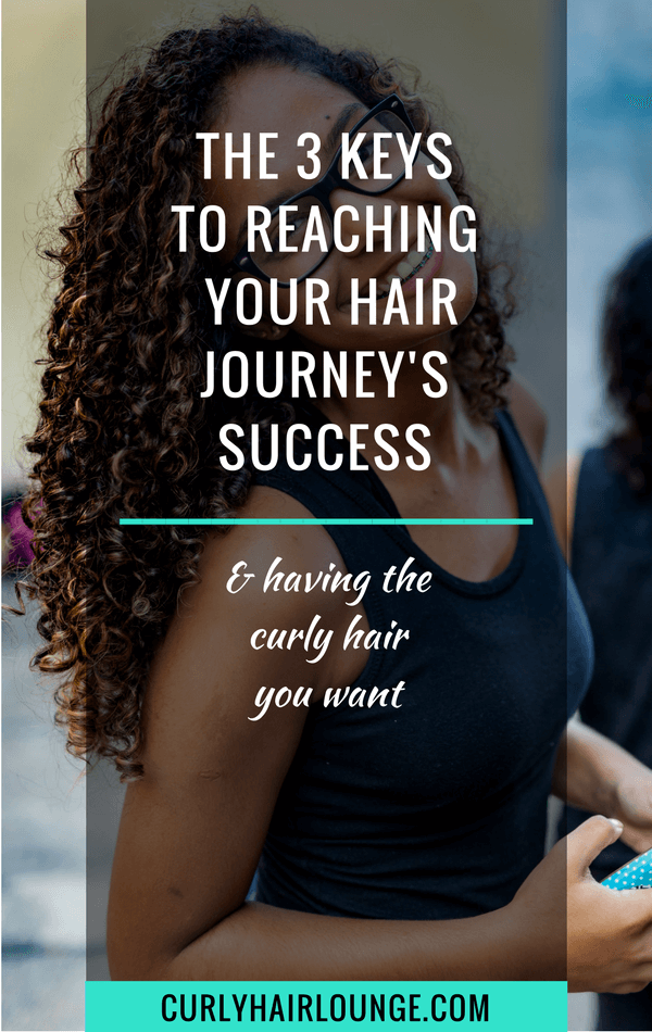 The 3 Keys To Reaching Your Hair Journey's Success