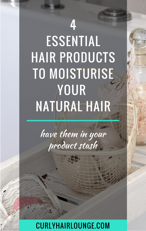 4 essential hair products to moisturise your natural hair