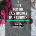 5 Tips For The Lazy Holiday Hair Regimen