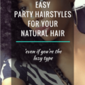 8 EASY PARTY HAIRSTYLES FOR YOUR NATURAL HAIR