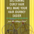 5 Reasons Why Sectioning Curly Hair Will Make Your Hair Journey Easier