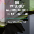 The Water Only Washing Method For Natural Hair