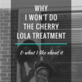 Why I Won't Do The Cherry Lola Treatment