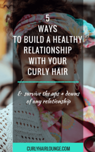 5 Ways To Build A Healthy Relationship With Your Curly Hair