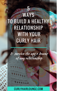 Blog Post_5 Ways To Build A Healthy Relationship With Your Curly_Hair