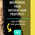 Do You Moisturise Your Natural Hair Properly