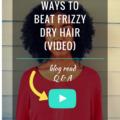 4 Ways To Beat Frizzy Dry Hair