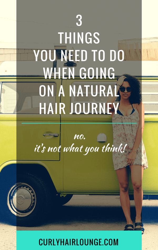3 Things You Need To Do When Going On A Natural Hair Journey
