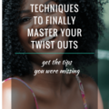 4 Natural Hair Techniques To Finally Master Your Twist Outs