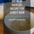 Oatmeal Hair Gel Recipe For Curly Hair
