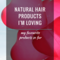 Natural Hair Products I Am Loving