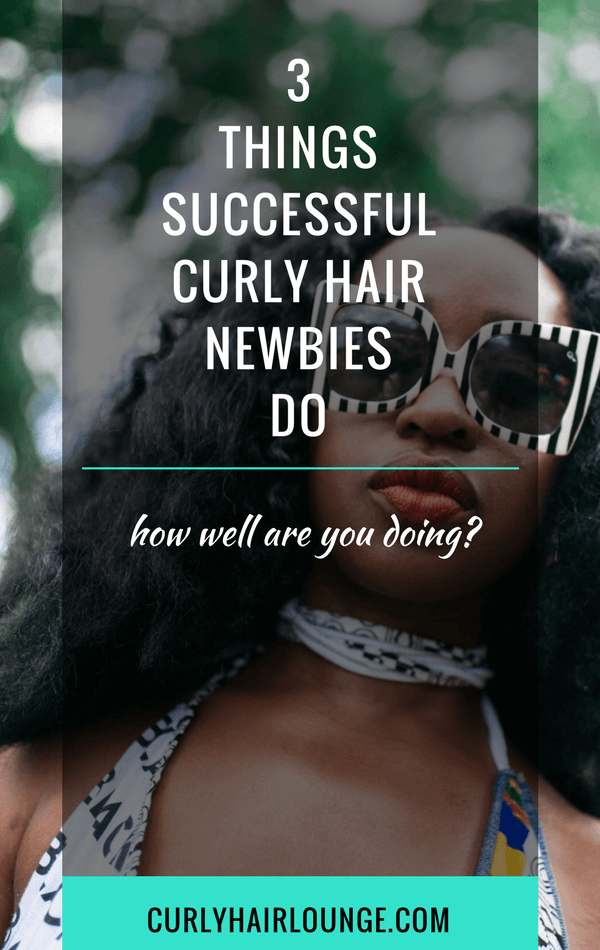 3 Things Successful Curly Hair Newbies Do