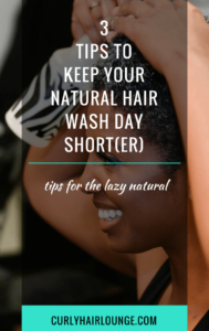 3 Tips To Keep Your Natural Hair Wash Day Short