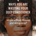 4 Ways You Are Wasting Your Deep Conditioner