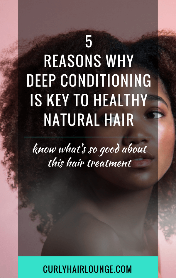 5 Reasons Why Deep Conditioning Is Key To Healthy Natural Hair